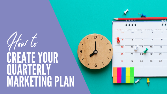 How to create a quarterly marketing plan