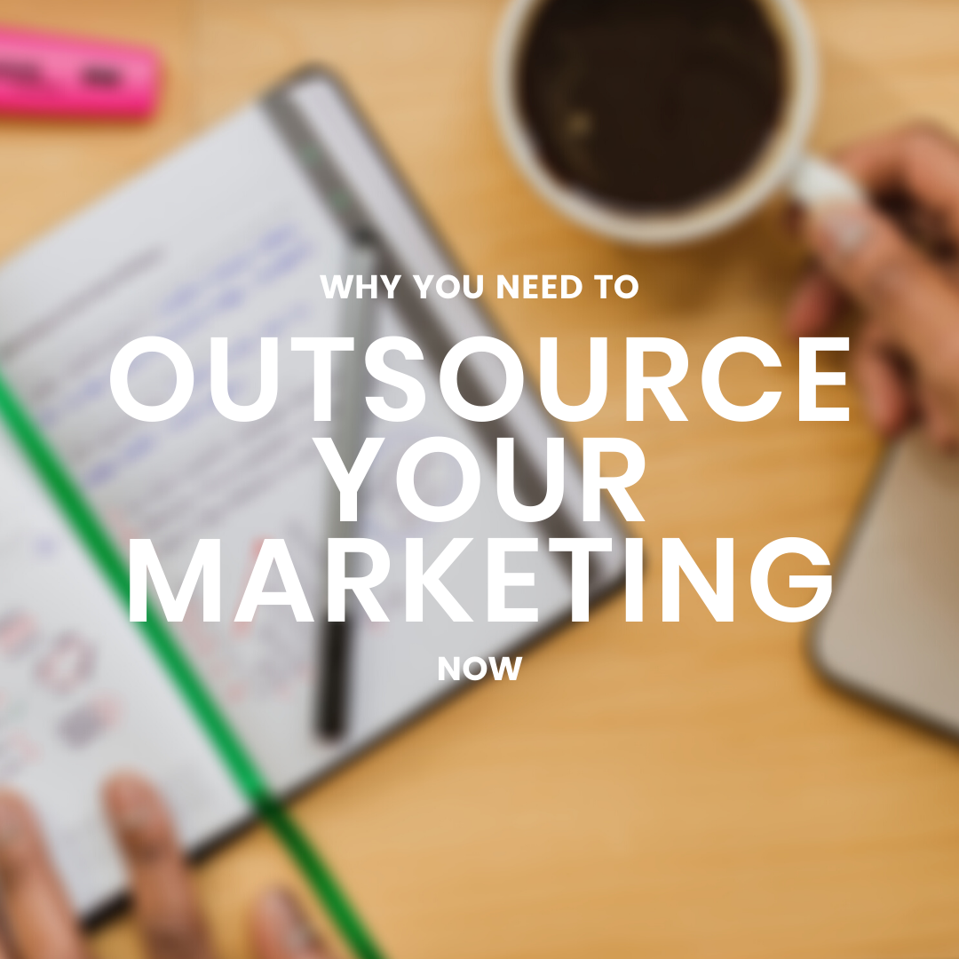 7 Reasons Why You Should Outsource Your Marketing Now.