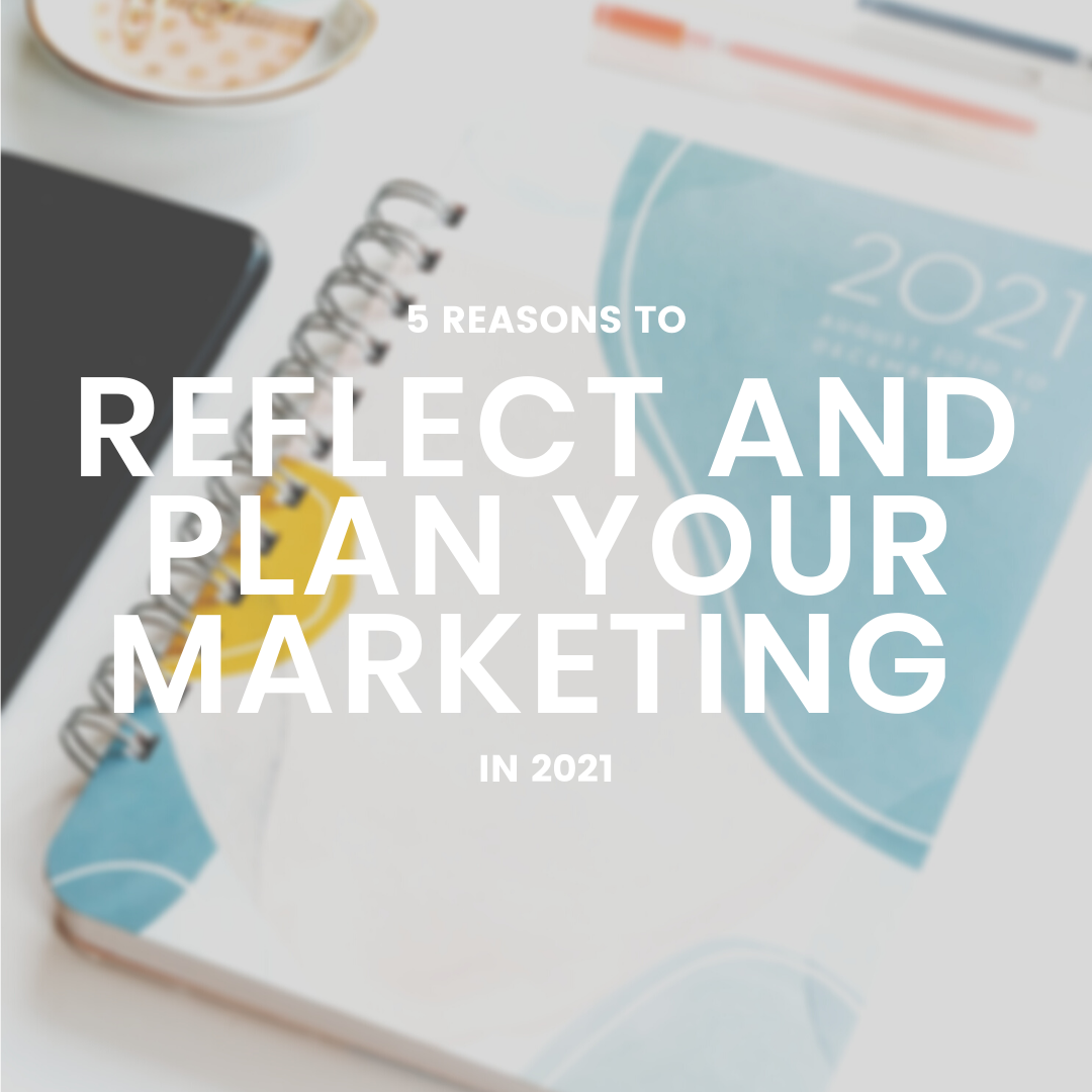 Reasons to Reflect and Plan Your Marketing for 2021